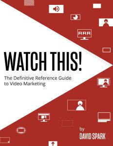 Watch This! The Definitive Reference Guide to Video Marketing