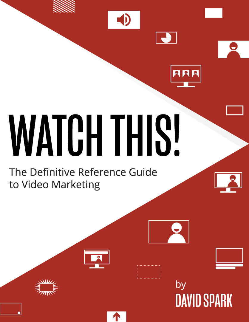 Watch This! The Definitive Reference Guide to Video Marketing -- by David Spark